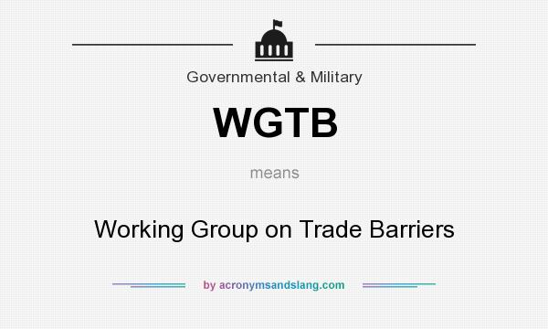 What does WGTB mean? It stands for Working Group on Trade Barriers