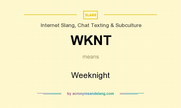 What does WKNT mean? It stands for Weeknight