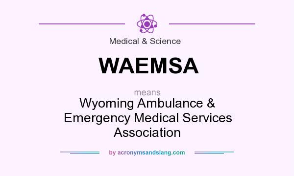 What does WAEMSA mean? It stands for Wyoming Ambulance & Emergency Medical Services Association