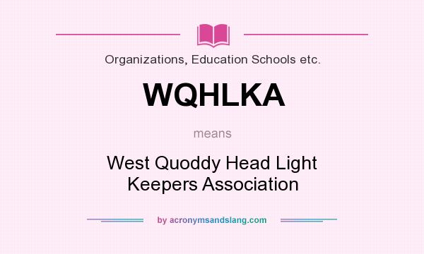 What does WQHLKA mean? It stands for West Quoddy Head Light Keepers Association
