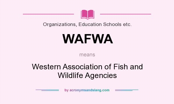 What does WAFWA mean? It stands for Western Association of Fish and Wildlife Agencies