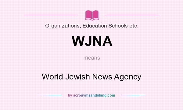 What does WJNA mean? It stands for World Jewish News Agency