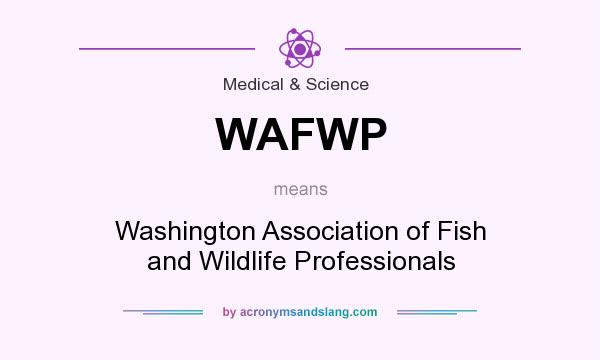What does WAFWP mean? It stands for Washington Association of Fish and Wildlife Professionals