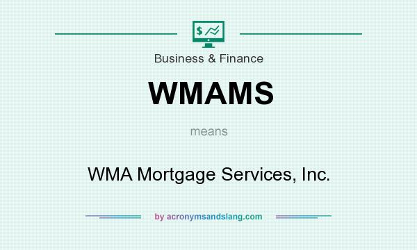 What does WMAMS mean? It stands for WMA Mortgage Services, Inc.
