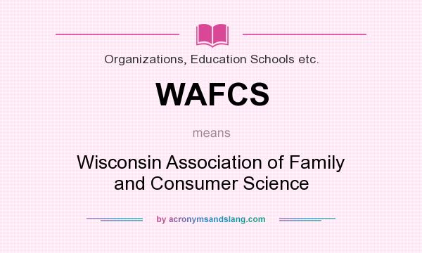 What does WAFCS mean? It stands for Wisconsin Association of Family and Consumer Science