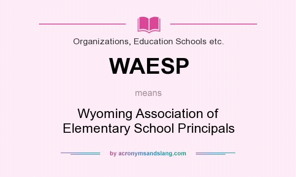 What does WAESP mean? It stands for Wyoming Association of Elementary School Principals