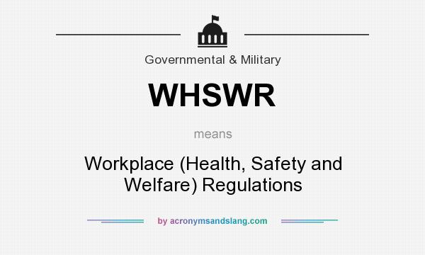 What does WHSWR mean? It stands for Workplace (Health, Safety and Welfare) Regulations