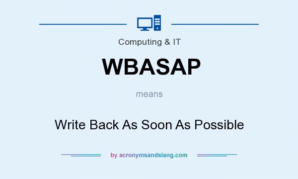 What does WBASAP mean? It stands for Write Back As Soon As Possible