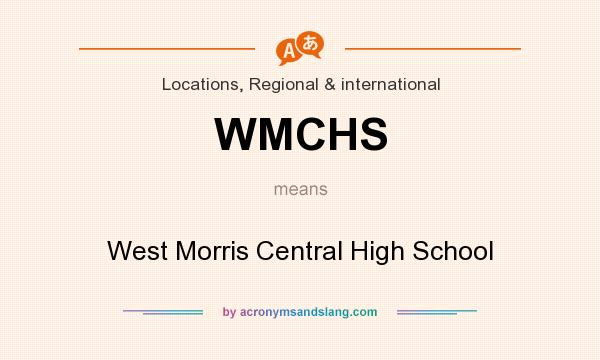 What does WMCHS mean? It stands for West Morris Central High School