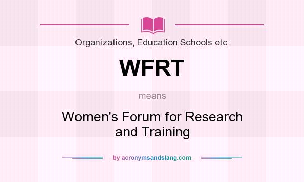 What does WFRT mean? It stands for Women`s Forum for Research and Training