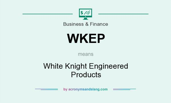 What does WKEP mean? It stands for White Knight Engineered Products