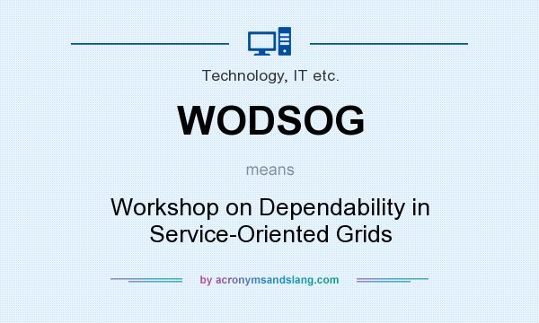 What does WODSOG mean? It stands for Workshop on Dependability in Service-Oriented Grids