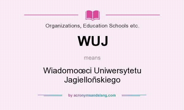 What does WUJ mean? It stands for Wiadomoœci Uniwersytetu Jagielloñskiego