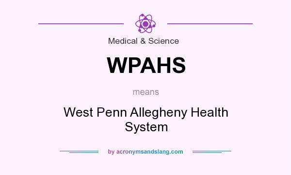 What does WPAHS mean? It stands for West Penn Allegheny Health System