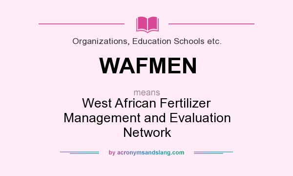 What does WAFMEN mean? It stands for West African Fertilizer Management and Evaluation Network