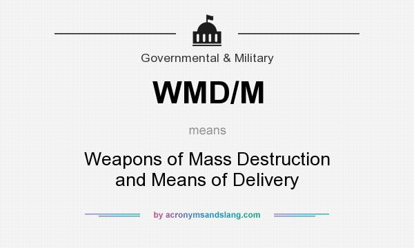 What does WMD/M mean? It stands for Weapons of Mass Destruction and Means of Delivery