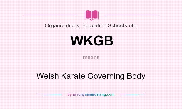 What does WKGB mean? It stands for Welsh Karate Governing Body