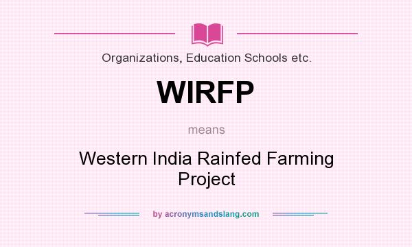What does WIRFP mean? It stands for Western India Rainfed Farming Project