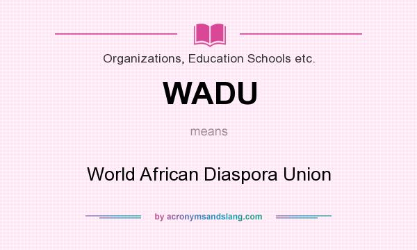 What does WADU mean? It stands for World African Diaspora Union