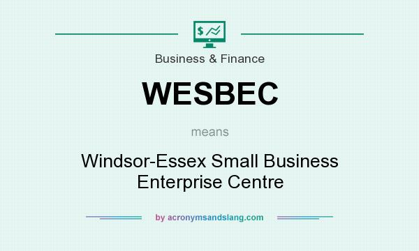 What does WESBEC mean? It stands for Windsor-Essex Small Business Enterprise Centre