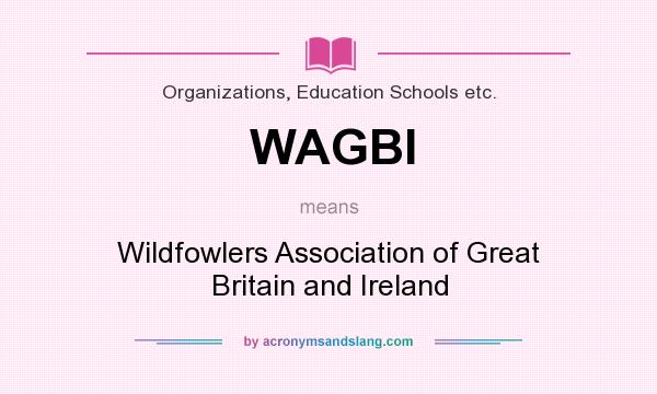 What does WAGBI mean? It stands for Wildfowlers Association of Great Britain and Ireland
