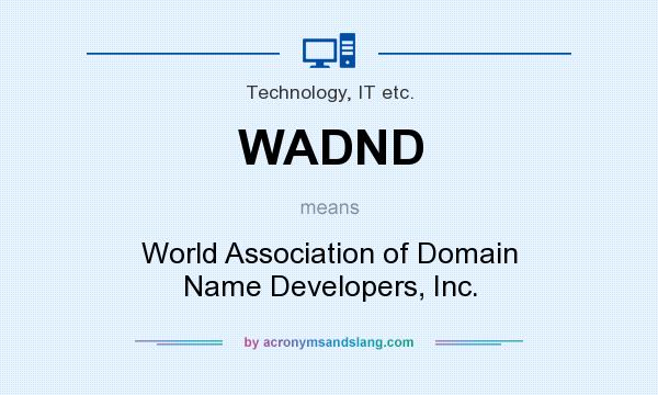 What does WADND mean? It stands for World Association of Domain Name Developers, Inc.