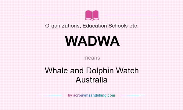 What does WADWA mean? It stands for Whale and Dolphin Watch Australia