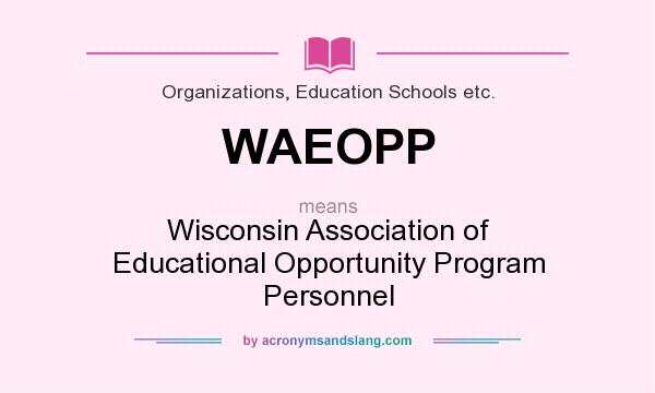 What does WAEOPP mean? It stands for Wisconsin Association of Educational Opportunity Program Personnel