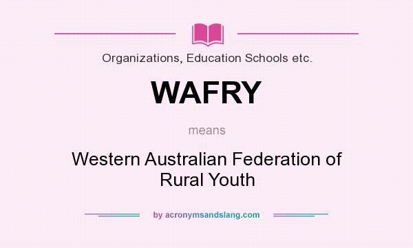 What does WAFRY mean? It stands for Western Australian Federation of Rural Youth