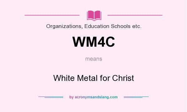 What does WM4C mean? It stands for White Metal for Christ