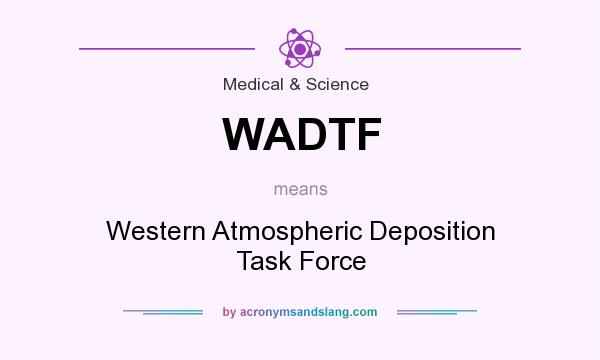 What does WADTF mean? It stands for Western Atmospheric Deposition Task Force
