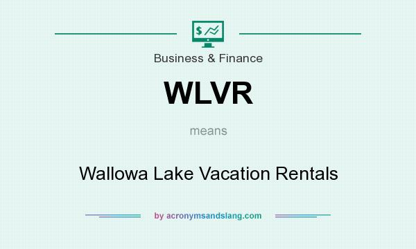 What does WLVR mean? It stands for Wallowa Lake Vacation Rentals