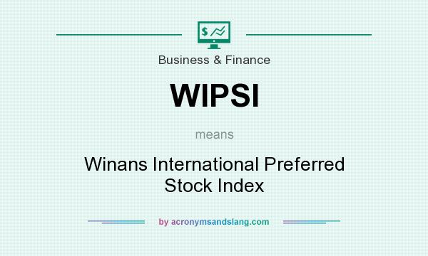 What does WIPSI mean? It stands for Winans International Preferred Stock Index