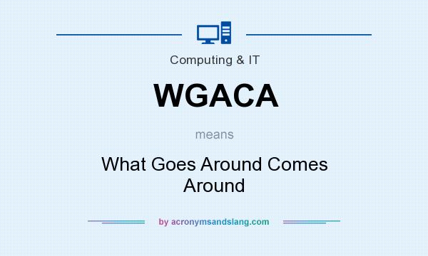 What does WGACA mean? It stands for What Goes Around Comes Around