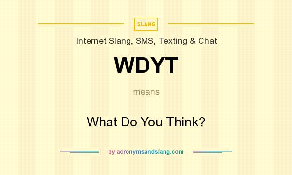 What does WDYT mean? It stands for What Do You Think?