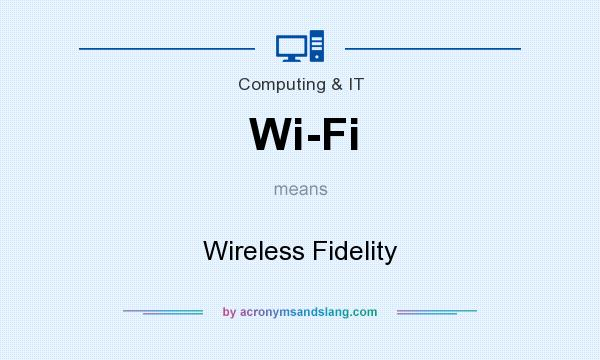 What does Wi-Fi mean? It stands for Wireless Fidelity