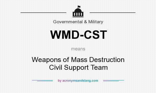 What does WMD-CST mean? It stands for Weapons of Mass Destruction Civil Support Team