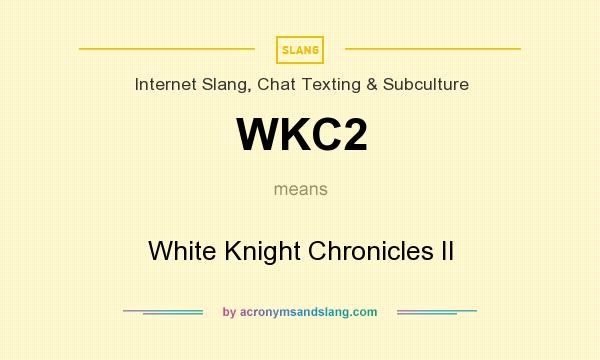 What does WKC2 mean? It stands for White Knight Chronicles II