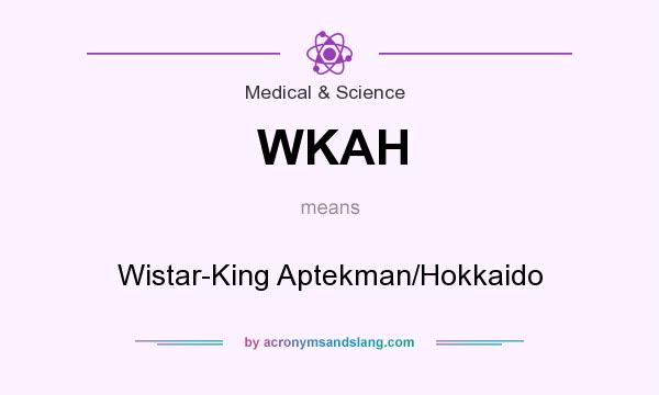 What does WKAH mean? It stands for Wistar-King Aptekman/Hokkaido