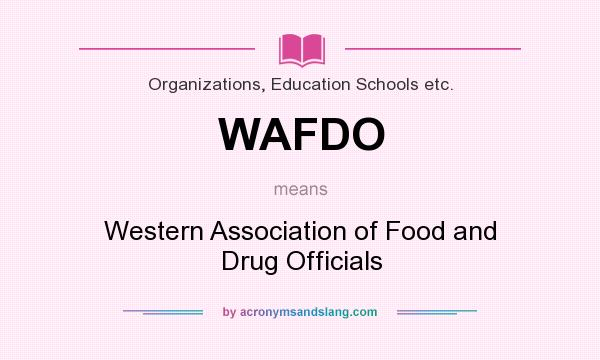 What does WAFDO mean? It stands for Western Association of Food and Drug Officials