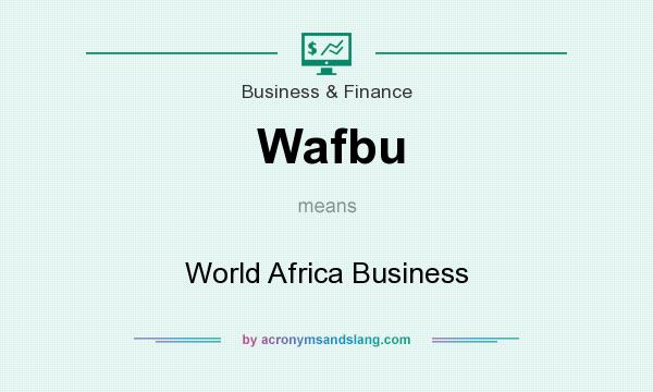 What does Wafbu mean? It stands for World Africa Business