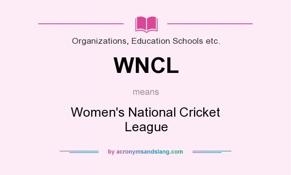 What does WNCL mean? It stands for Women`s National Cricket League