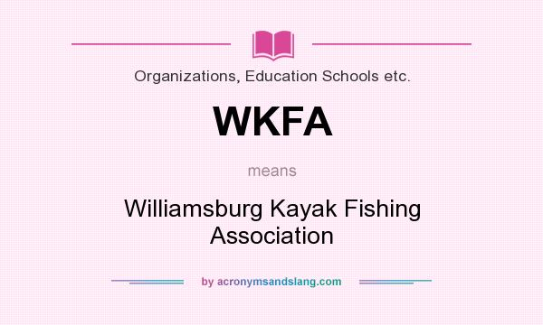What does WKFA mean? It stands for Williamsburg Kayak Fishing Association