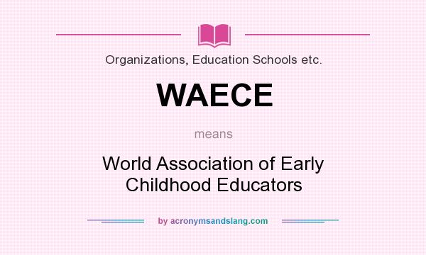 What does WAECE mean? It stands for World Association of Early Childhood Educators