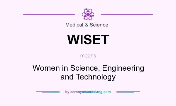 What does WISET mean? It stands for Women in Science, Engineering and Technology