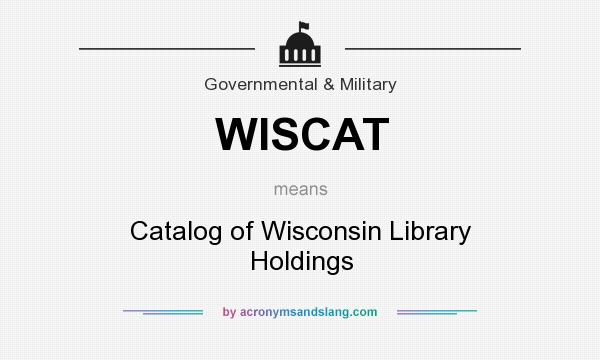 What does WISCAT mean? It stands for Catalog of Wisconsin Library Holdings