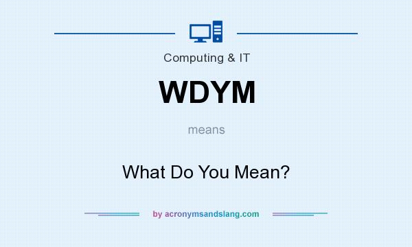 What does WDYM mean? It stands for What Do You Mean?