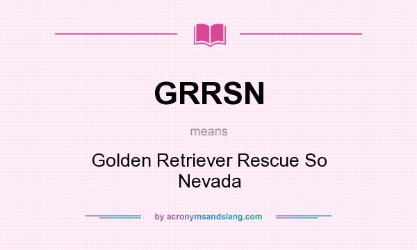 What does GRRSN mean? It stands for Golden Retriever Rescue So Nevada