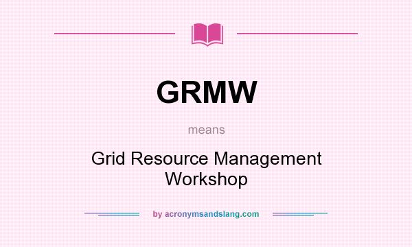 What does GRMW mean? It stands for Grid Resource Management Workshop