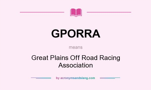 What does GPORRA mean? It stands for Great Plains Off Road Racing Association